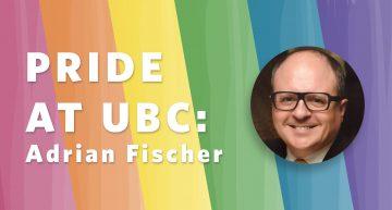 Pride at UBC: Adrian Fischer