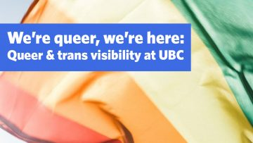 We're queer, we're here: Queer and trans visibility at UBC